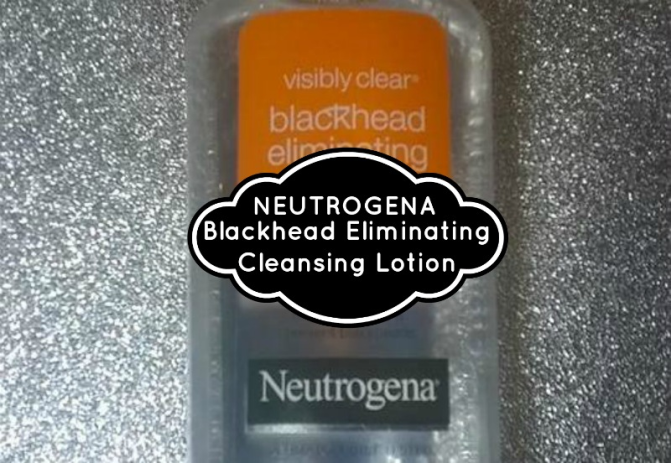 Review: Visibly Clear Blackhead Eliminating Cleansing Lotion – Neutrogena
